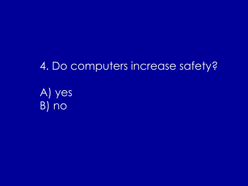 4. Do computers increase safety?