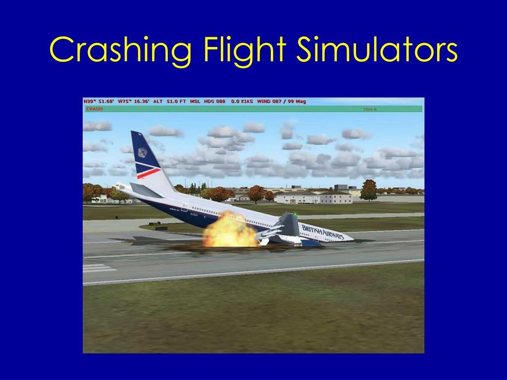 Crashing Flight Simulators