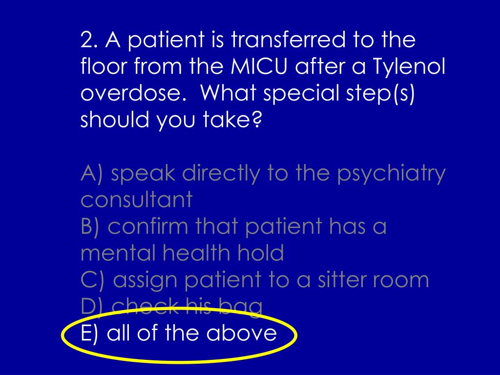 2. A patient is transferred to the floor from the MICU after a Tylenol overdose.  What special step(s) should you take?