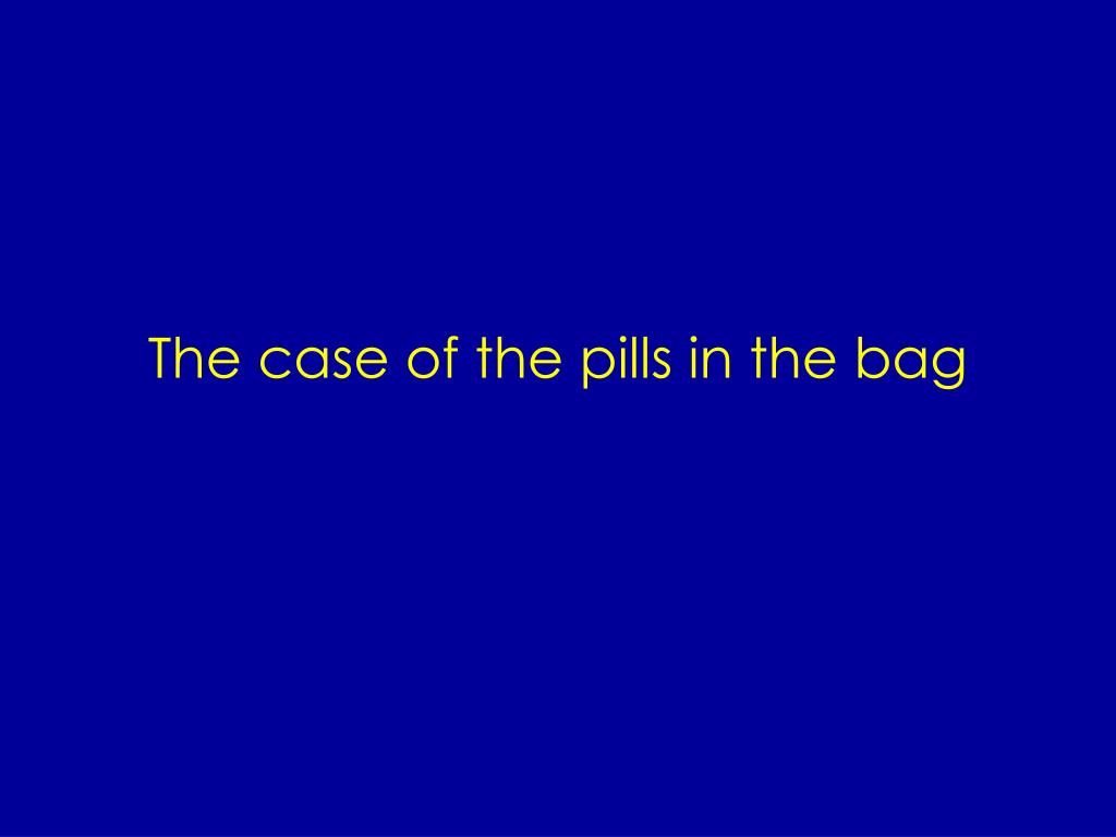The case of the pills in the bag