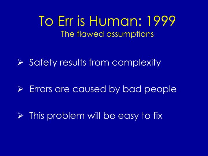 To err is human 1999 the flawed assumptions l.jpg