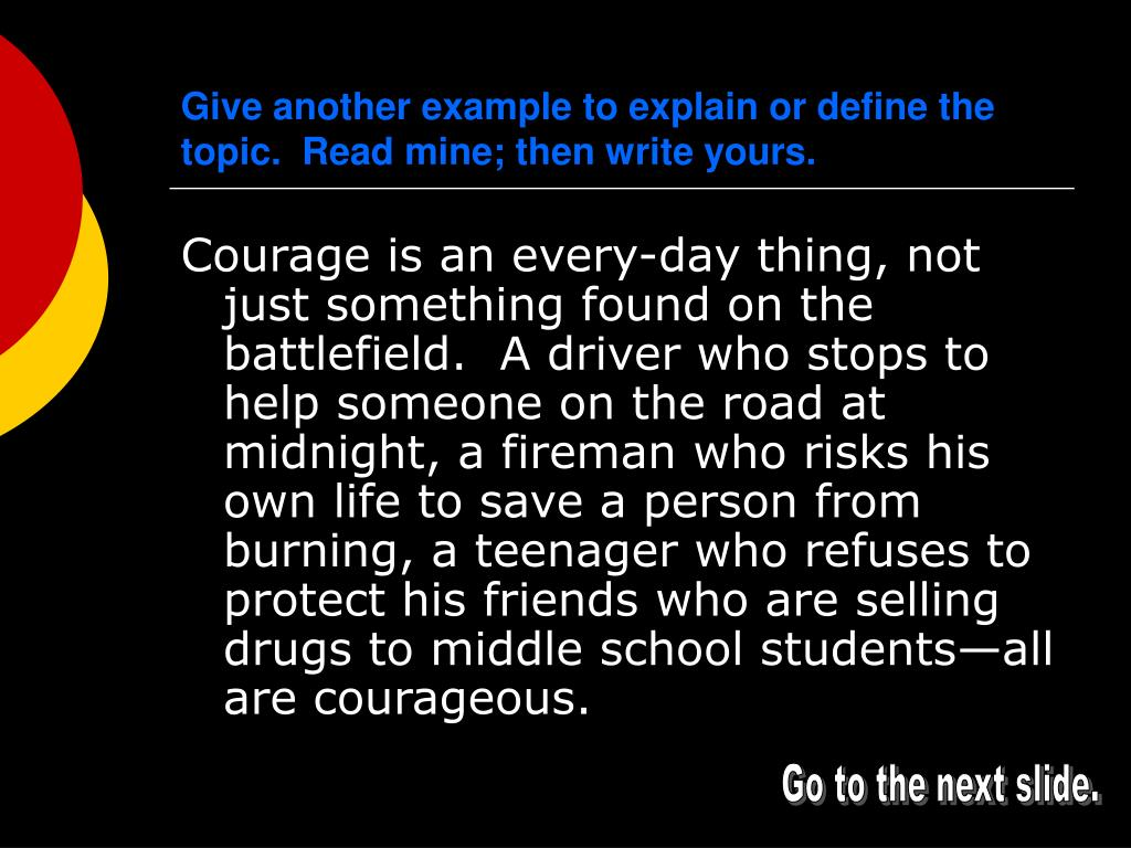 Give another example to explain or define the topic.  Read mine; then write yours.