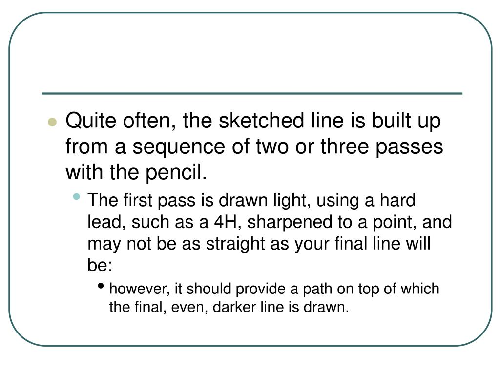 Quite often, the sketched line is built up from a sequence of two or three passes with the pencil.