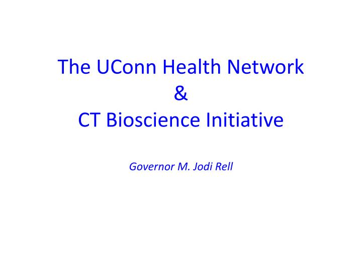 The uconn health network ct bioscience initiative governor m jodi rell