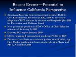 recent events potential to influence california perspective