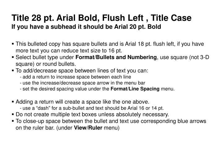 Title 28 pt. Arial Bold, Flush Left , Title Case
