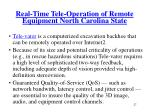 real time tele operation of remote equipment north carolina state