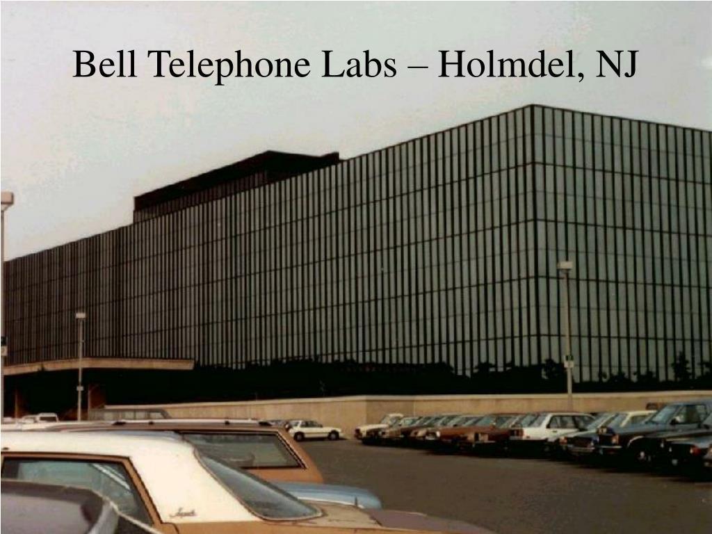 Bell Telephone Labs – Holmdel, NJ