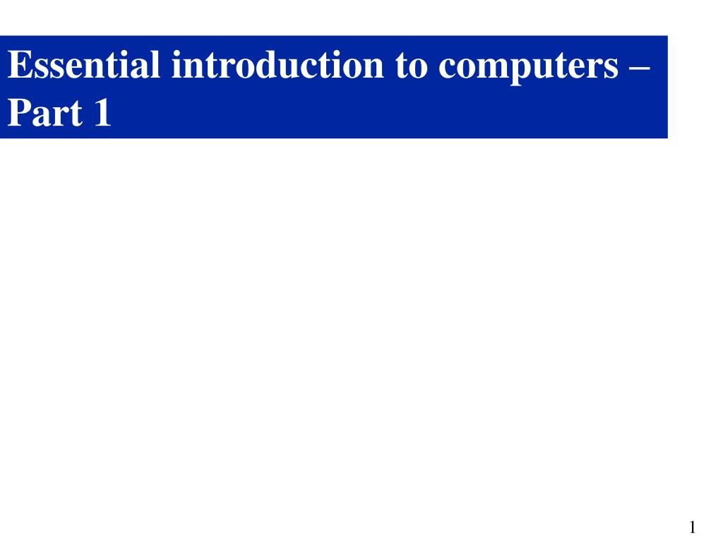 Essential introduction to computers – Part 1