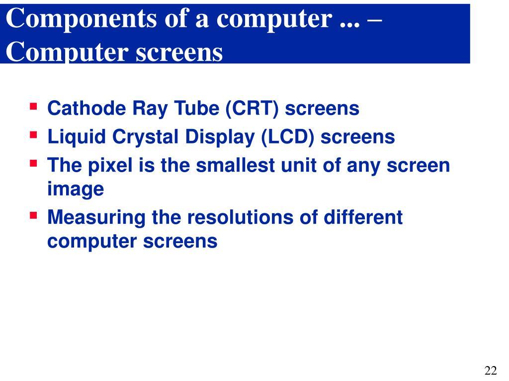 Components of a computer ... – Computer screens