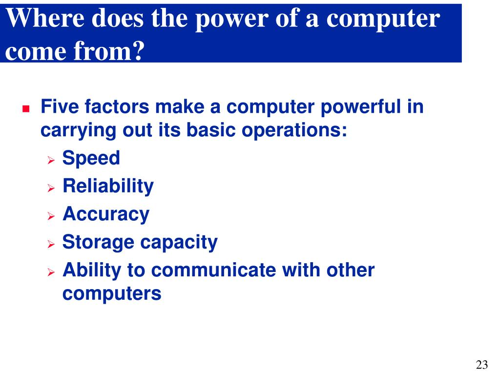 Where does the power of a computer come from?