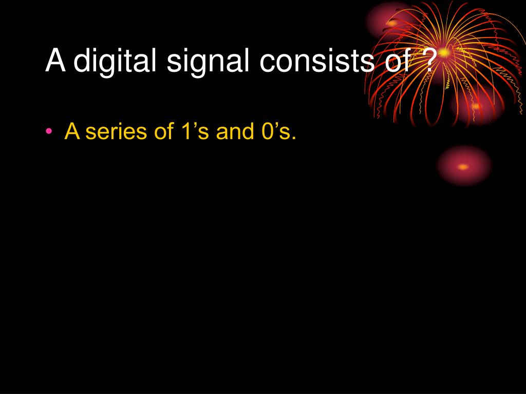 A digital signal consists of ?
