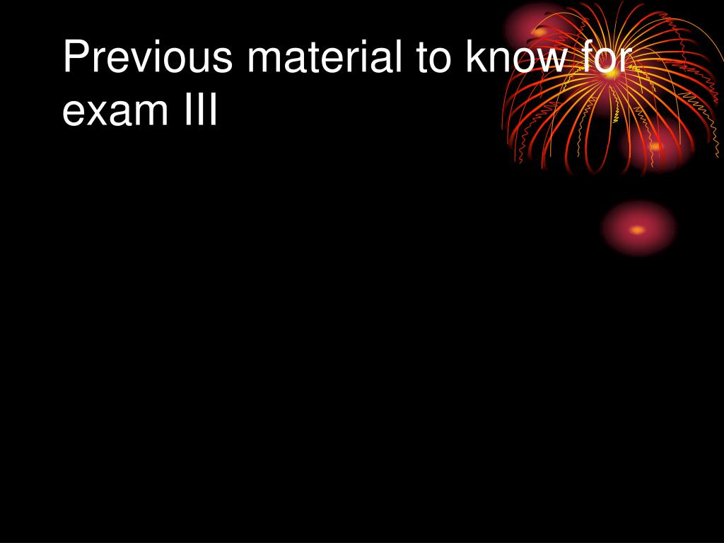Previous material to know for exam III