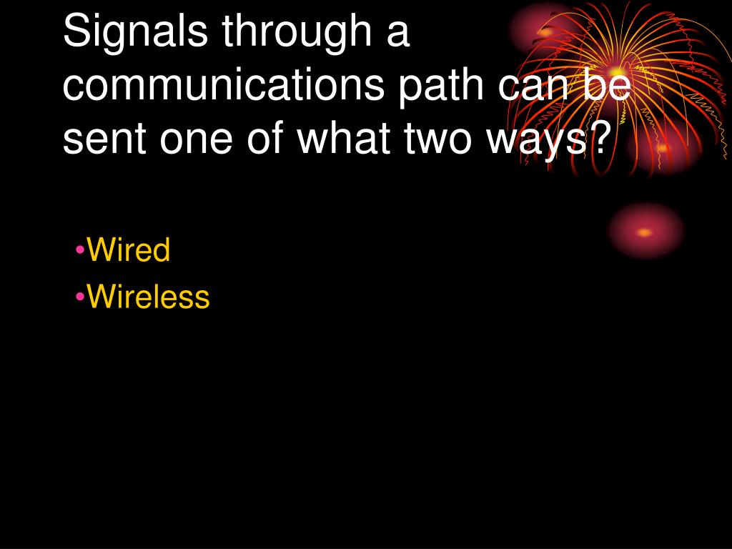 Signals through a communications path can be sent one of what two ways?