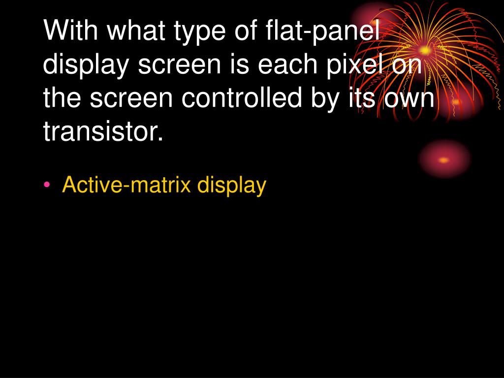 With what type of flat-panel display screen is each pixel on the screen controlled by its own transistor.
