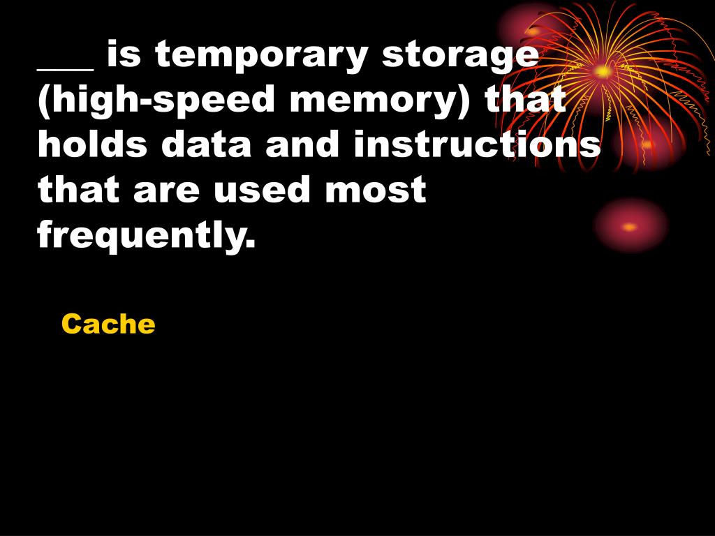 ___ is temporary storage (high-speed memory) that holds data and instructions that are used most frequently.