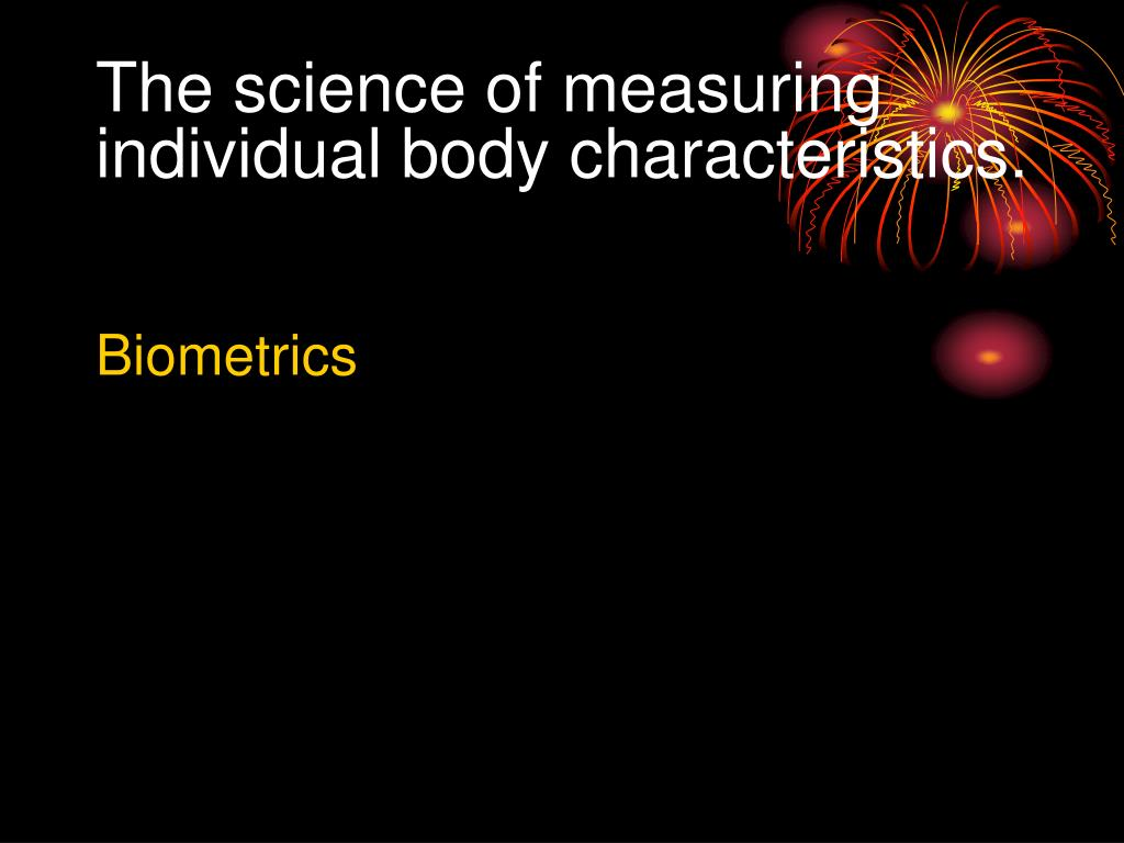 The science of measuring individual body characteristics.