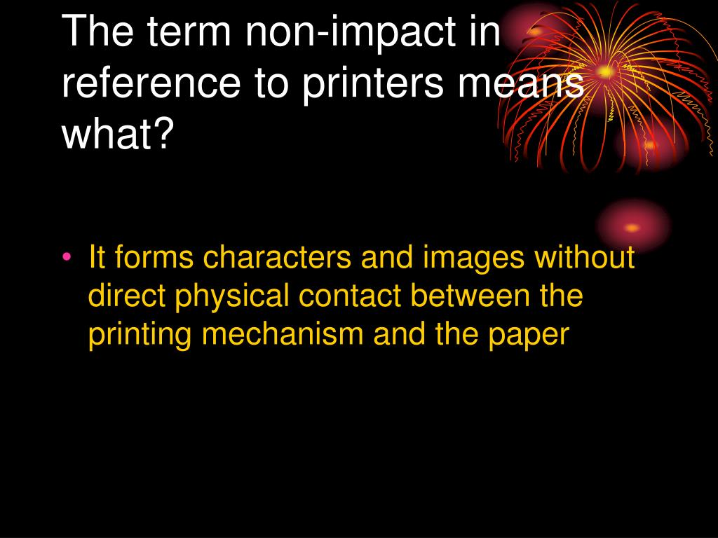 The term non-impact in reference to printers means what?