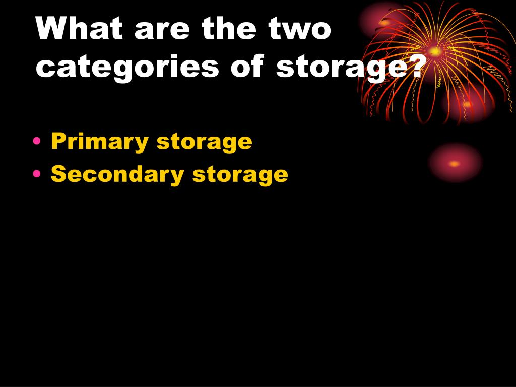 What are the two categories of storage?