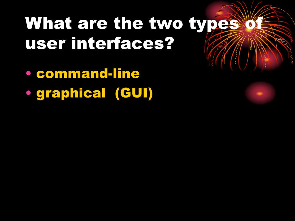 What are the two types of user interfaces?