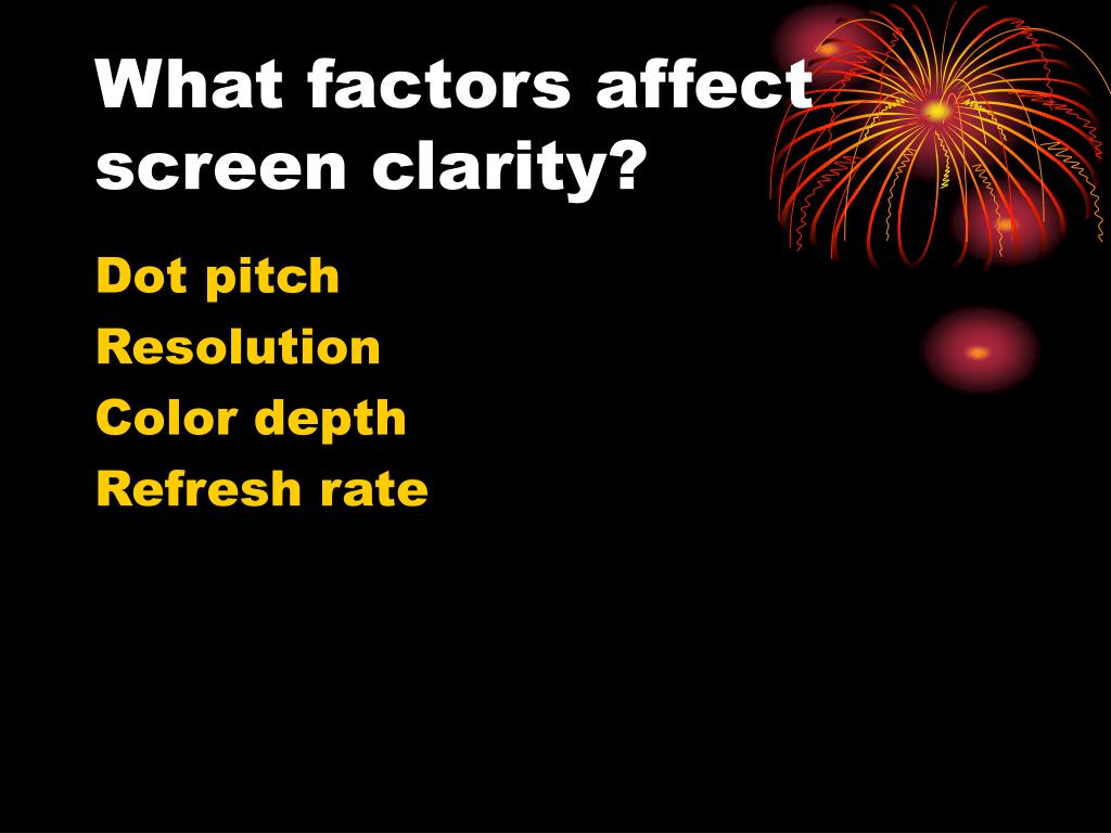 What factors affect screen clarity?