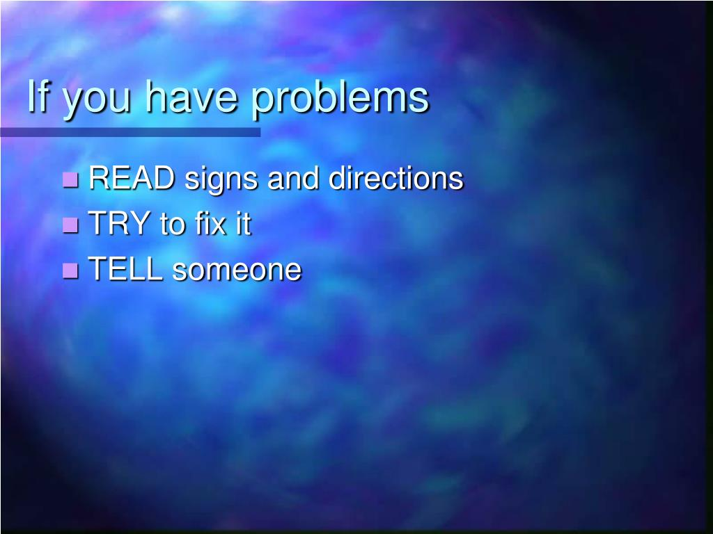 If you have problems