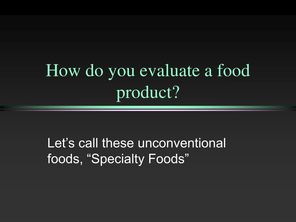 How do you evaluate a food product?