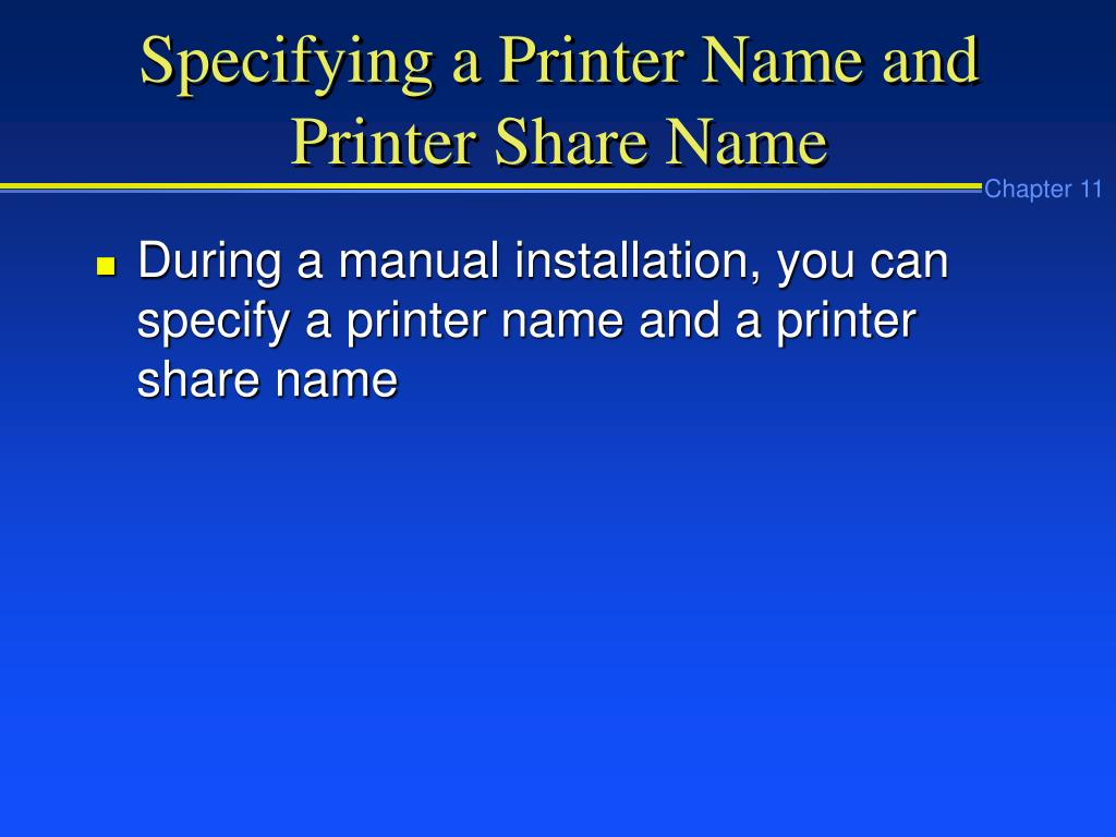 Specifying a Printer Name and Printer Share Name