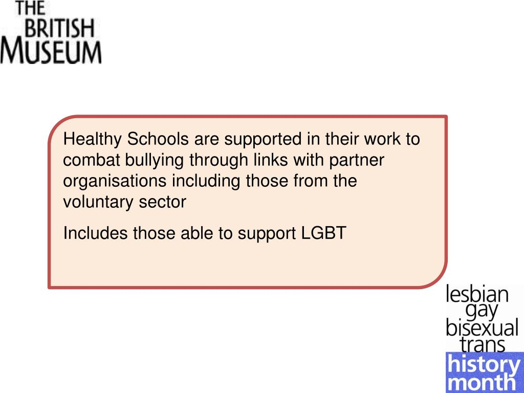 Healthy Schools are supported in their work to combat bullying through links with partner organisations including those from the voluntary sector