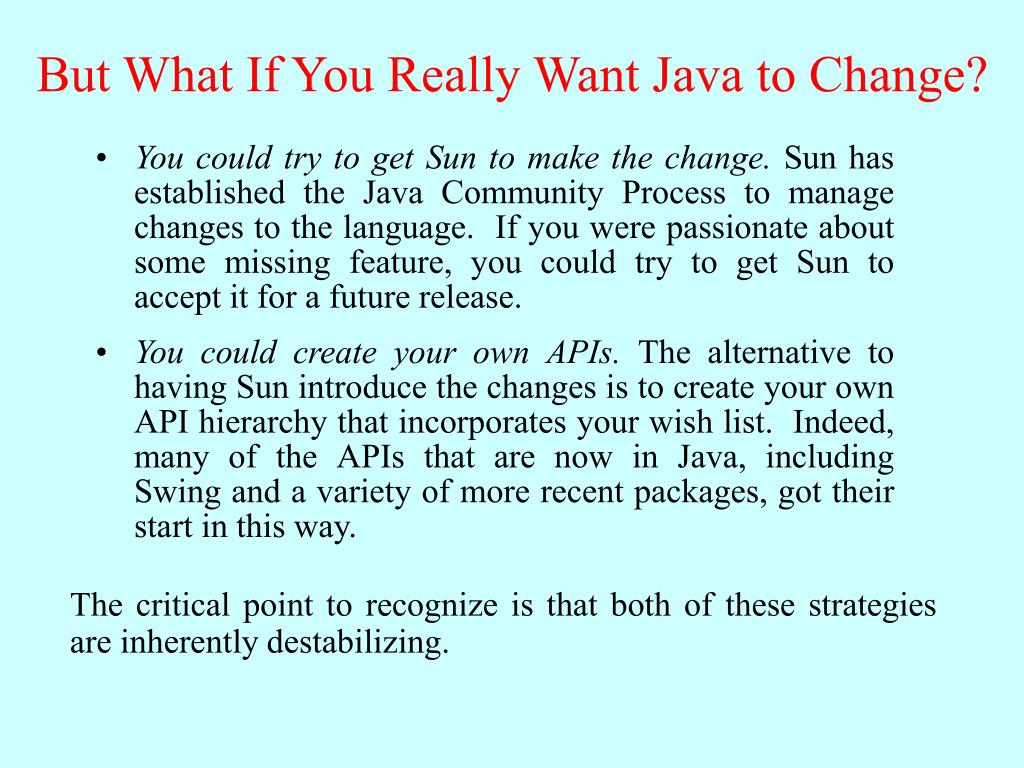 But What If You Really Want Java to Change?