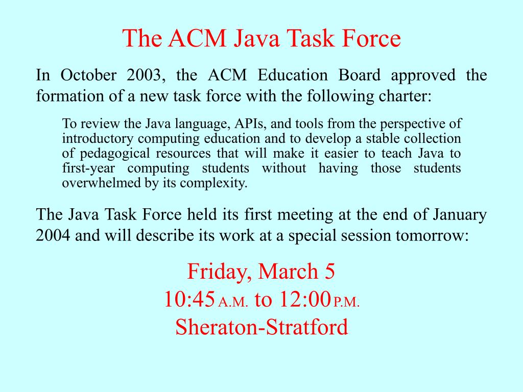 The Java Task Force held its first meeting at the end of January 2004 and will describe its work at a special session tomorrow: