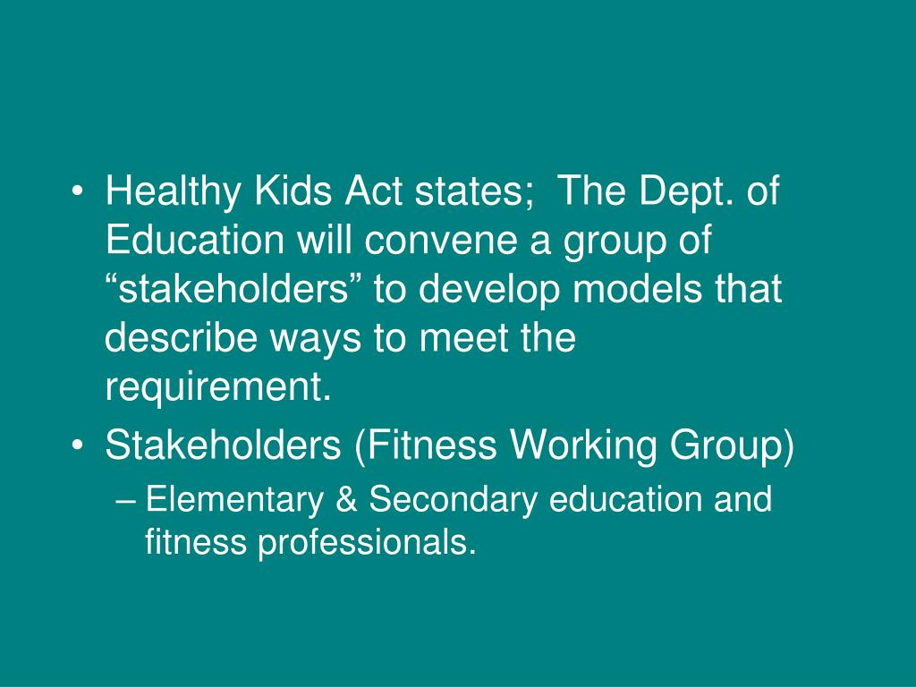 """Healthy Kids Act states;  The Dept. of Education will convene a group of """"stakeholders"""" to develop models that describe ways to meet the requirement."""
