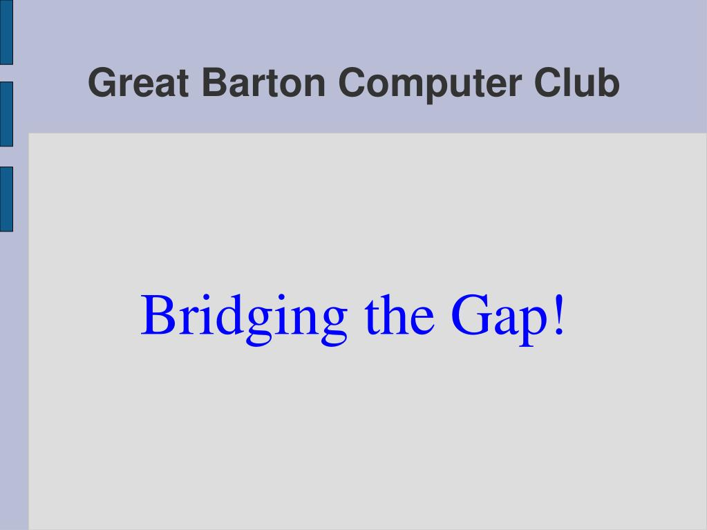 Bridging the Gap!