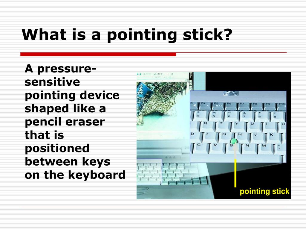 What is a pointing stick?
