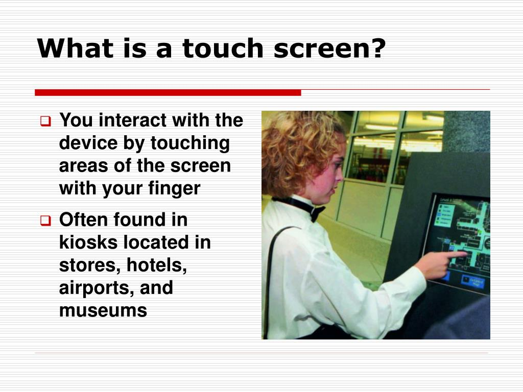 What is a touch screen?
