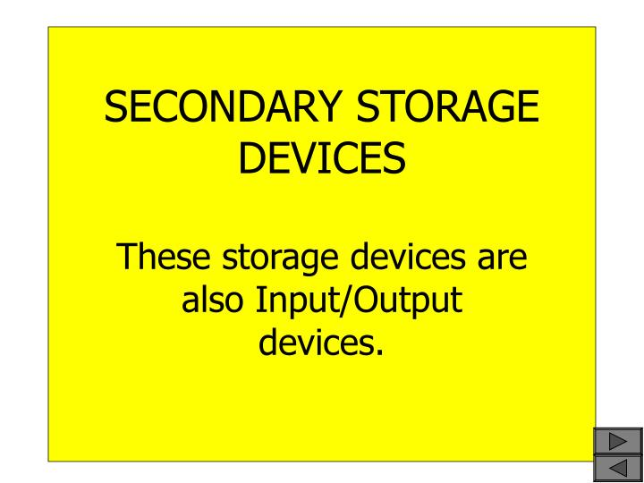 Secondary storage devices these storage devices are also input output devices