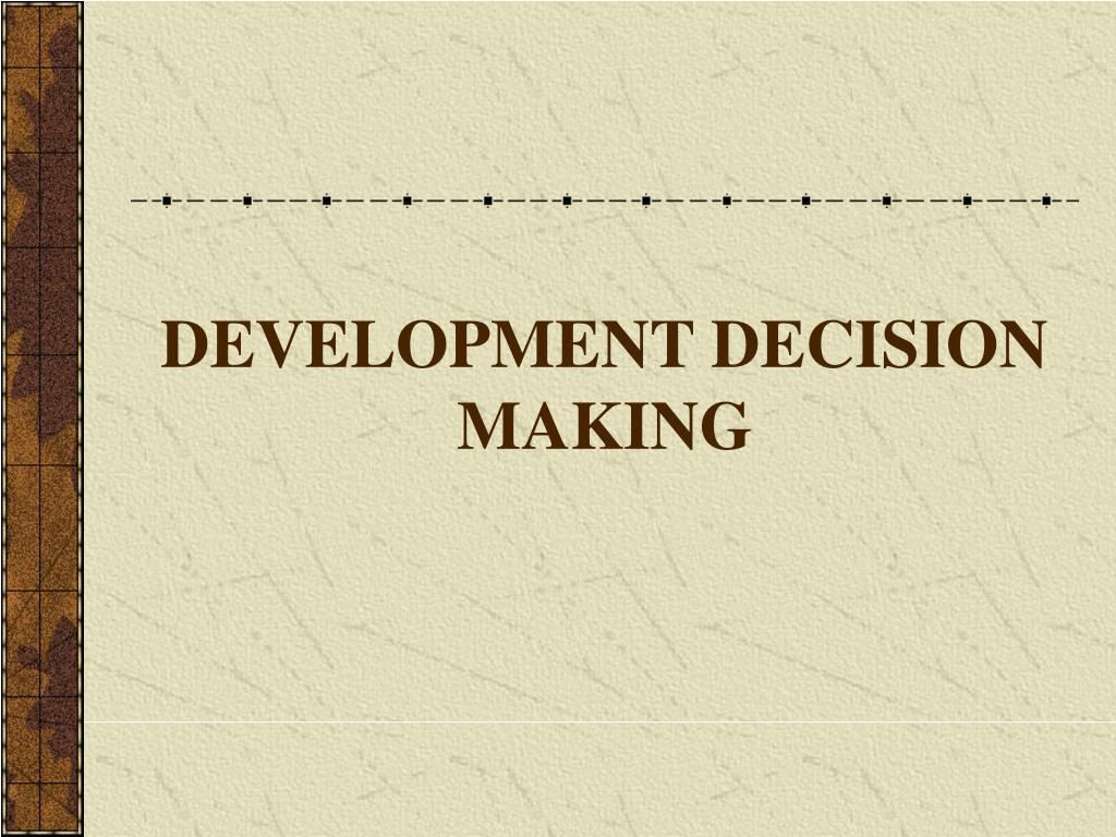 DEVELOPMENT DECISION MAKING