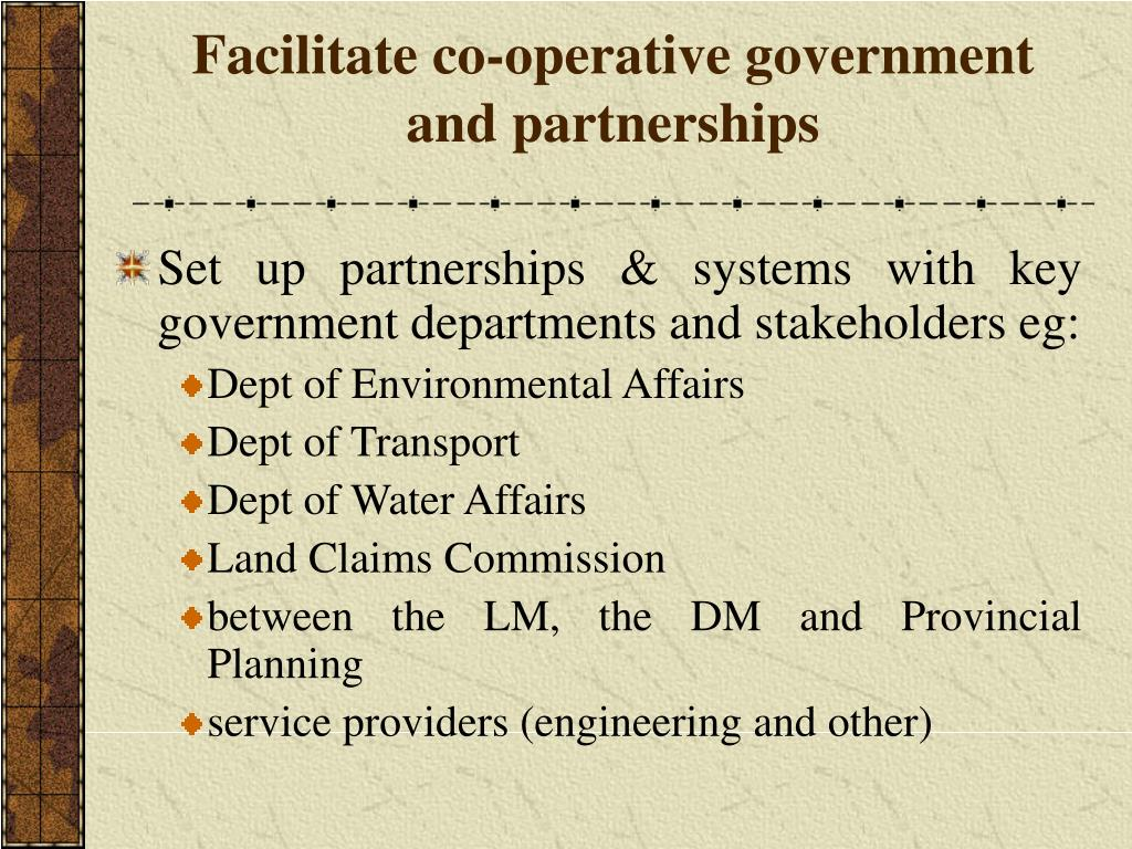 Facilitate co-operative government and partnerships