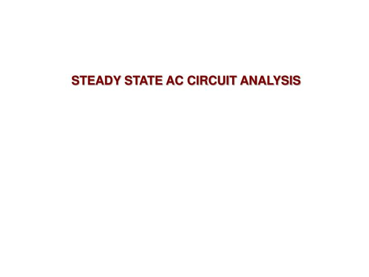 STEADY STATE AC CIRCUIT ANALYSIS