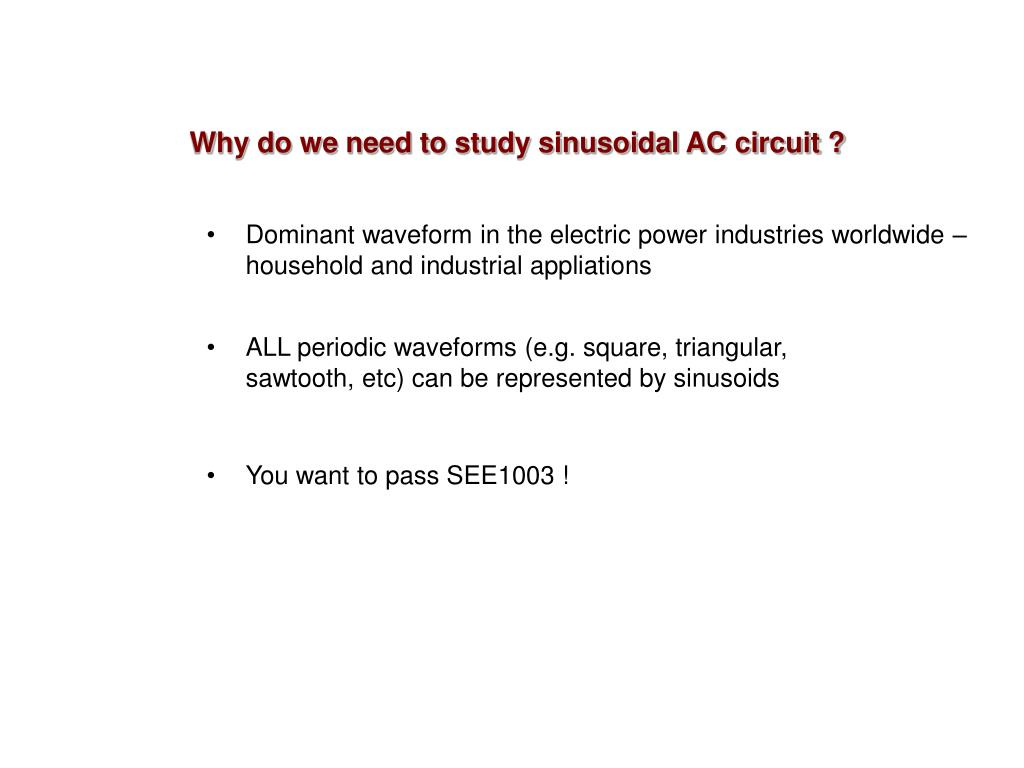 Why do we need to study sinusoidal AC circuit ?
