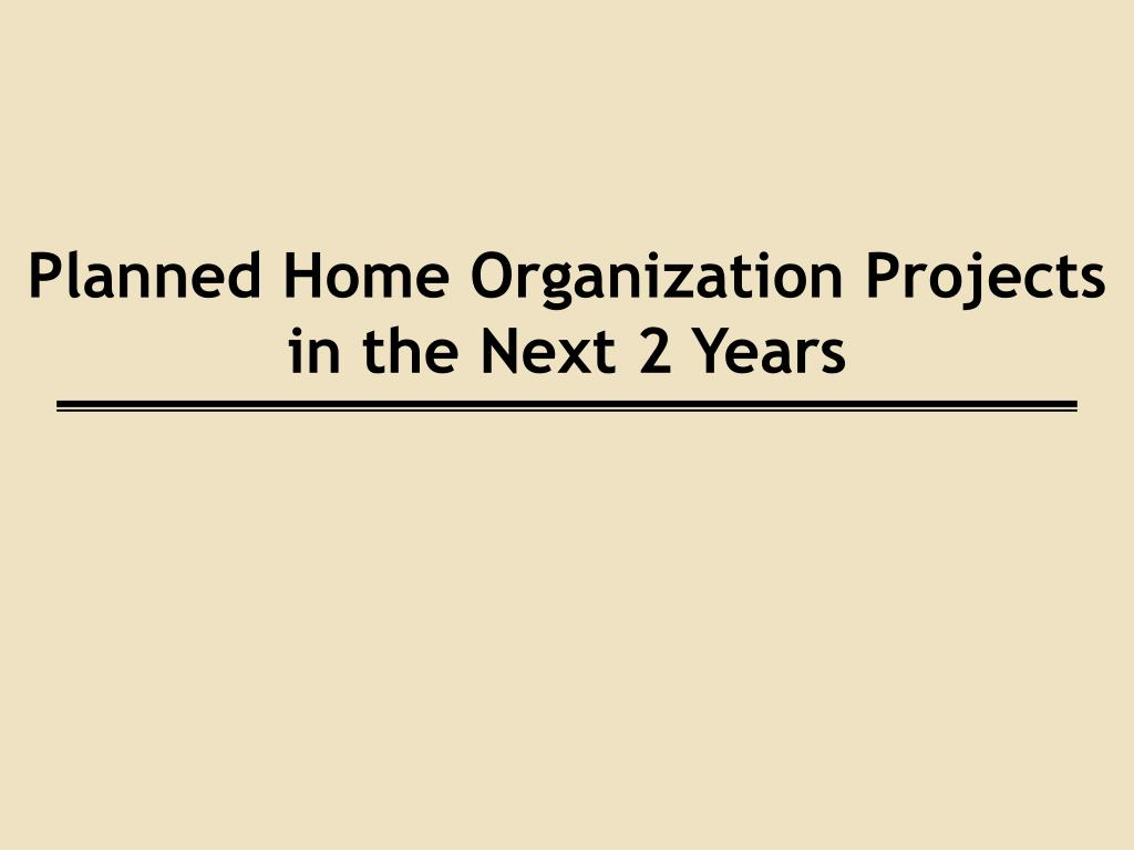 Planned Home Organization Projects in the Next 2 Years