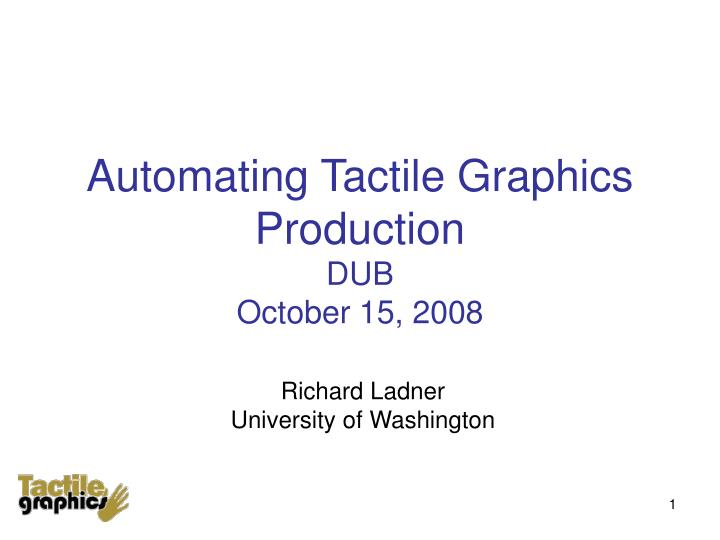 Automating tactile graphics production dub october 15 2008
