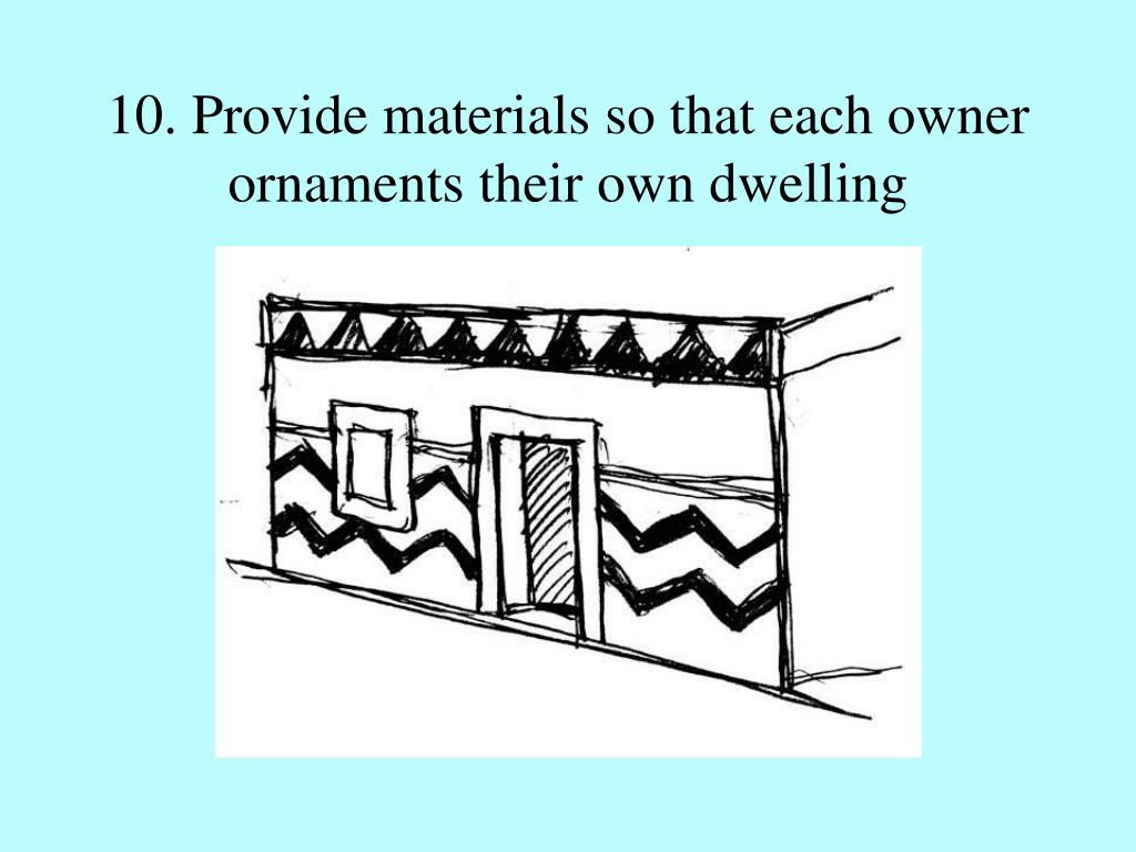 10. Provide materials so that each owner ornaments their own dwelling