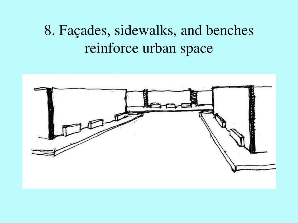 8. Façades, sidewalks, and benches reinforce urban space