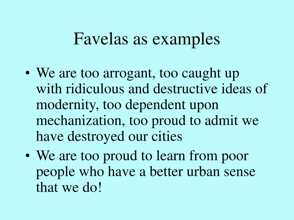 Favelas as examples