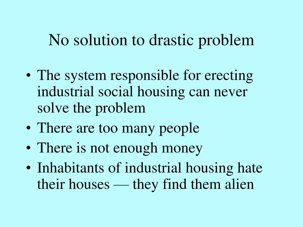No solution to drastic problem