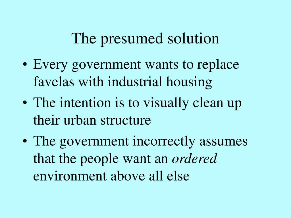 The presumed solution