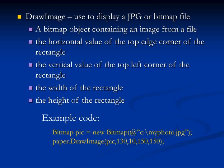 DrawImage – use to display a JPG or bitmap file