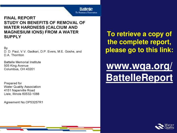 To retrieve a copy of the complete report please go to this link www wqa org battellereport