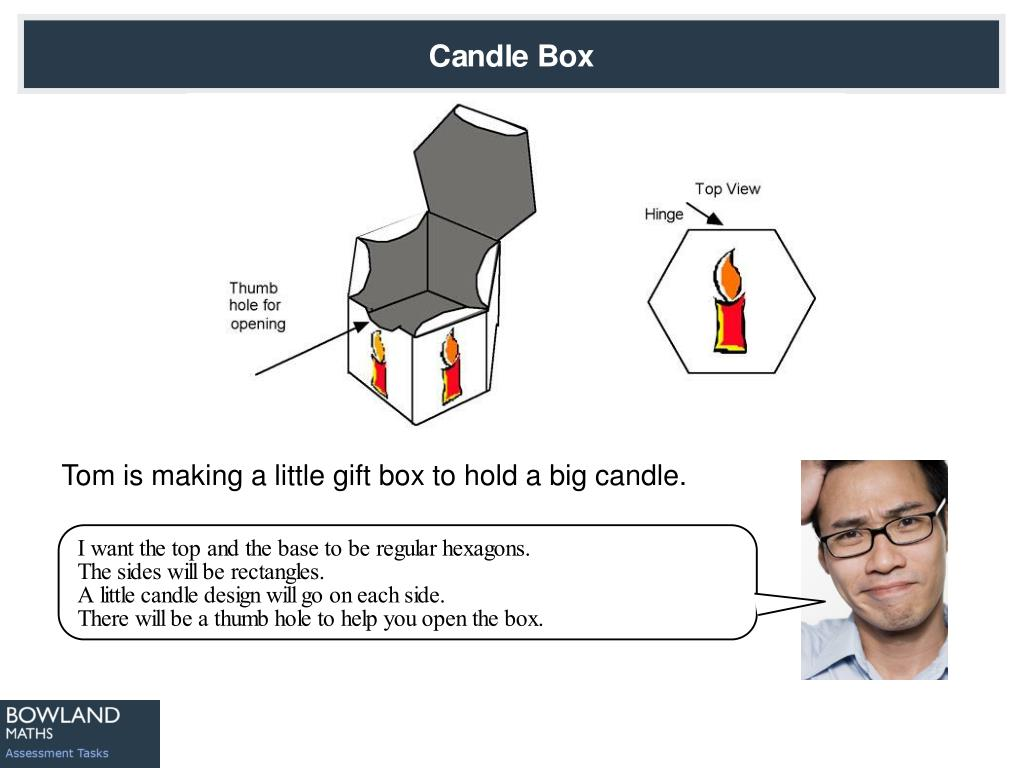 Tom is making a little gift box to hold a big candle.